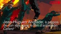 Jean-Hugues Anglade 4, à propos de son rôle dans le film d'animation Cafard