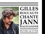 Gilles Roucaute chante 'Un cèdre sur le toit' [Jann Halexander]