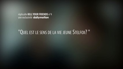 "Kill Your Friends - Répliculte n°4: ""Quel est le sens de la vie?"""