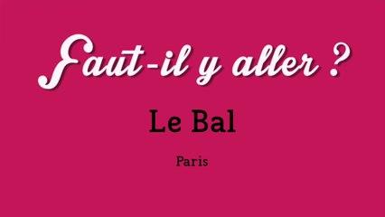 """""""Faut-il y aller ?"""" - Le Bal"""