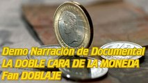 Demo Narracion de documental Fan DOBLAJE Español La Doble Cara De La Moneda