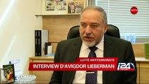 """""""Il est impossible de se débarasser du terrorisme uniquement avec des frappes aériennes"""" Avigdor Lieberman"""