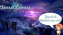Tales of Zestiria - Episode 16 : Marlind, nous voilà - Playthrough FR