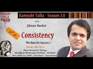 """Consistency - The Base for Success""- Kamyabi Talks Season 2.0: Program # 05"