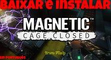 Baixar e Instalar - Magnetic Cage Closed