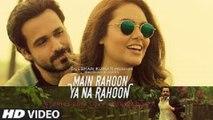 Main Rahoon Ya Na Rahoon Sad Video - Emraan Hashmi, Esha Gupta - Amaal Mallik, Armaan Malik