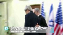 Kerry arrives in Israel, calls Palestinian attacks terrorism that must be condemned
