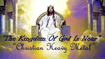The Kingdom Of God Is Near, The Kingdom Of Heaven Is Near: category-New Christian Music Heavy Metal Rock Songs 2016 English with Lyrics