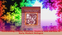 Contracting a Cure Patients Healers and the Law in Early Modern Bologna Read Online