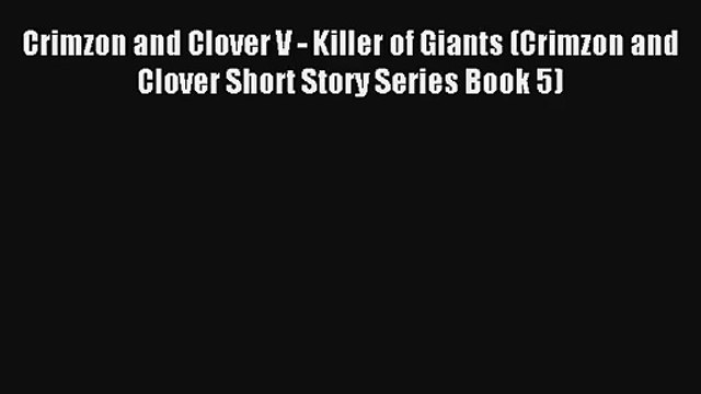Crimzon and Clover V - Killer of Giants (Crimzon and Clover Short Story Series Book 5) [PDF]