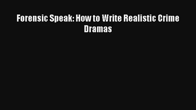 [Read] Forensic Speak: How to Write Realistic Crime Dramas Full Ebook