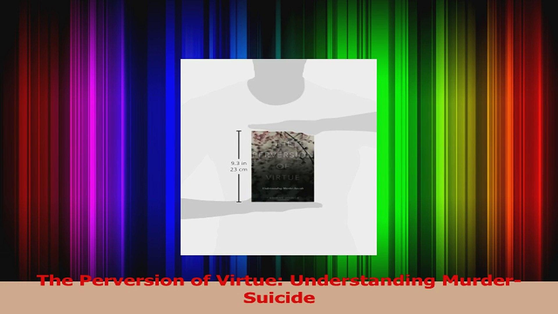 The Perversion of Virtue Understanding Murder-Suicide