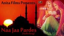 Naa Jaa Pardes | Classical Sad Songs | Hindi Songs 2015 | Full Audio Song | *NEW HINDI ALBUM ROMANTIC SONG* |