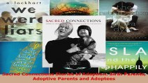 Read  Sacred Connections Stories of Adoption Birth Parents Adoptive Parents and Adoptees EBooks Online