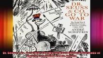 Dr Seuss  Co Go to War The World War II Editorial Cartoons of Americas Leading Comic