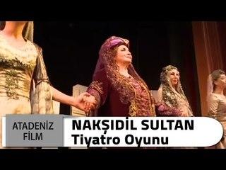 Nakşıdil Sultan Tiyatro Oyunu