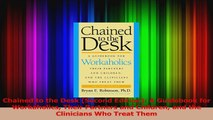 PDF Download  Chained to the Desk Second Edition A Guidebook for Workaholics Their Partners and Download Online