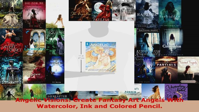 Read  Angelic Visions Create Fantasy Art Angels With Watercolor Ink and Colored Pencil Ebook Free