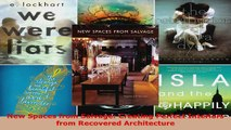 Read  New Spaces from Salvage Creating Perfect Interiors from Recovered Architecture Ebook Free