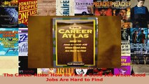 Download  The Career Atlas How to Find a Good Job When Good Jobs Are Hard to Find PDF Free