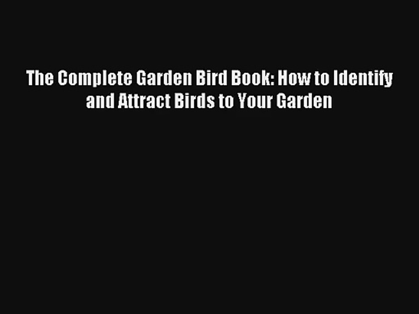 The Complete Garden Bird Book: How to Identify and Attract Birds to Your Garden [Read] Full