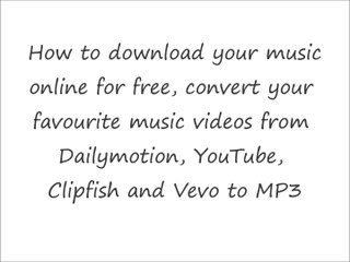 DOWNLOAD AND CONVERT YOUTUBE, DAILYMOTION, VEVO AND CLIPFISHFOR
