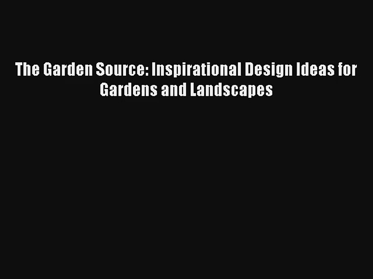 The Garden Source: Inspirational Design Ideas for Gardens and Landscapes [Read] Online