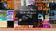 Read  Travelin Man On the Road and Behind the Scenes with Bob Seger Painted Turtle PDF Free