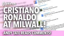Cristiano Ronaldo at Millwall! | Andy Tate Reads YouTube Comments | Episode 5
