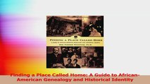 Finding a Place Called Home A Guide to AfricanAmerican Genealogy and Historical Identity Download