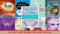 Read  How Much Does Your Soul Weigh DietFree Solutions to Your Food Weight and Body Worries Ebook Free