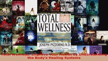 Read  Total Wellness Improve Your Health by Understanding the Bodys Healing Systems Ebook Free