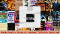 Read  Collecting in a Consumer Society Collecting Cultures EBooks Online