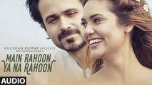 Main Rahoon Ya Na Rahoon Full AUDIO Song - Emraan Hashmi, Esha Gupta - Amaal Mallik, Armaan Malik