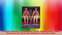 A Brief History of Medicine From Hippocrates Four Humours to Crick and Watsons Double PDF
