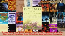 Read  Dying Was the Best Thing That Ever Happened to Me Stories of Healing And Wisdom Along Ebook Free