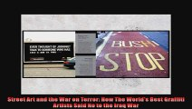 Street Art and the War on Terror How The Worlds Best Graffiti Artists Said No to the
