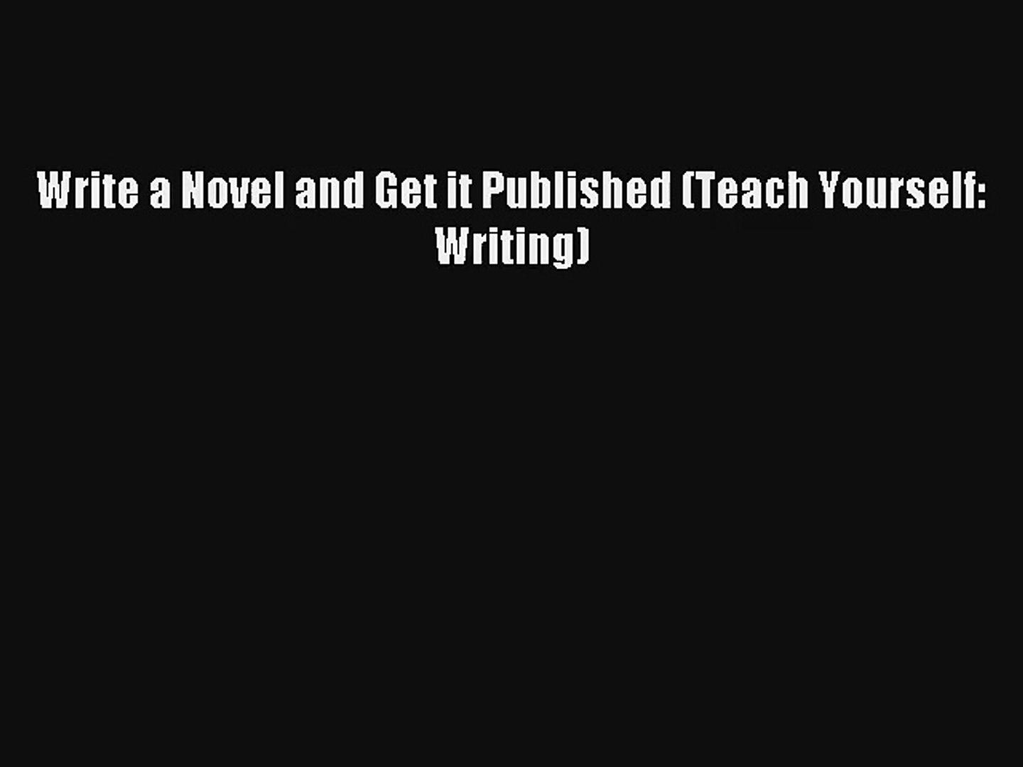 [Read] Write a Novel and Get it Published (Teach Yourself: Writing) Online