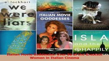 PDF Download  Italian Movie Goddesses Over 80 of the Greatest Women in Italian Cinema Download Online