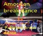 American break dance vs Pakistani break dance see now full video