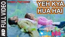 Yeh Kya Hua Hai - HD Video Song - Baankey ki Crazy Baraat - 2015