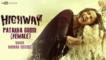 Highway Full Song Patakha Guddi (Official)