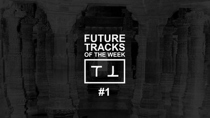 ⊺ FUTURE TRACKS OF THE WEEK #1 ⊺ TMPL ⊺