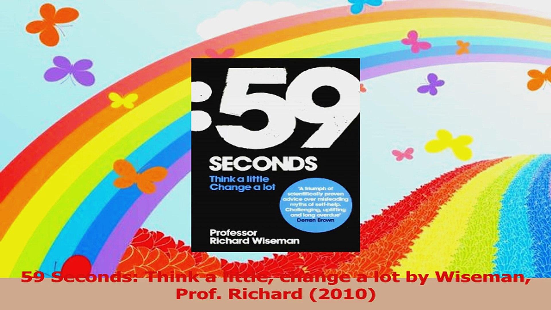 59 Seconds Richard Wiseman 59 seconds think a little change a lotwiseman prof richard 2010 read  online
