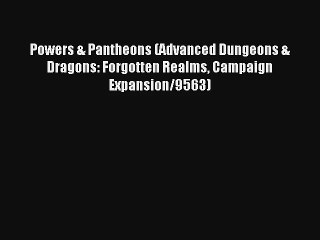 Powers & Pantheons (Advanced Dungeons & Dragons: Forgotten Realms Campaign Expansion/9563)