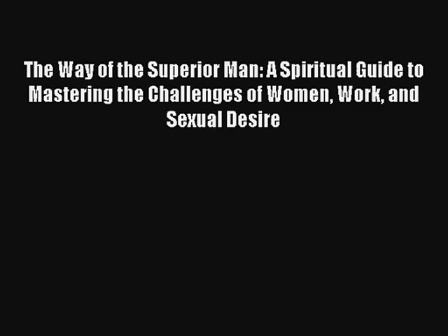The Way of the Superior Man: A Spiritual Guide to Mastering the Challenges of Women Work and