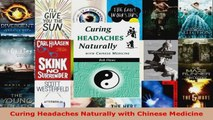 Read  Curing Headaches Naturally with Chinese Medicine Ebook Free