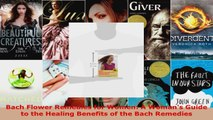 Download  Bach Flower Remedies for Women A Womans Guide to the Healing Benefits of the Bach EBooks Online