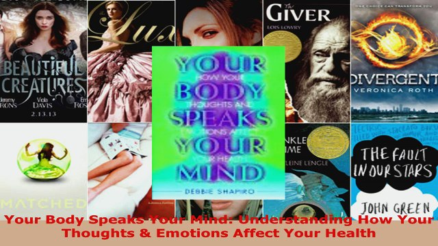 Download  Your Body Speaks Your Mind Understanding How Your Thoughts  Emotions Affect Your Health PDF Free