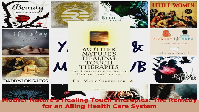 Read  Mother Natures Healing Touch Therapies The Remedy for an Ailing Health Care System EBooks Online